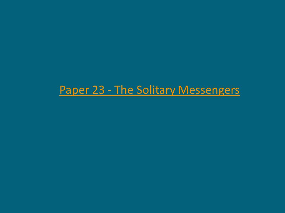 Paper 23 - The Solitary Messengers