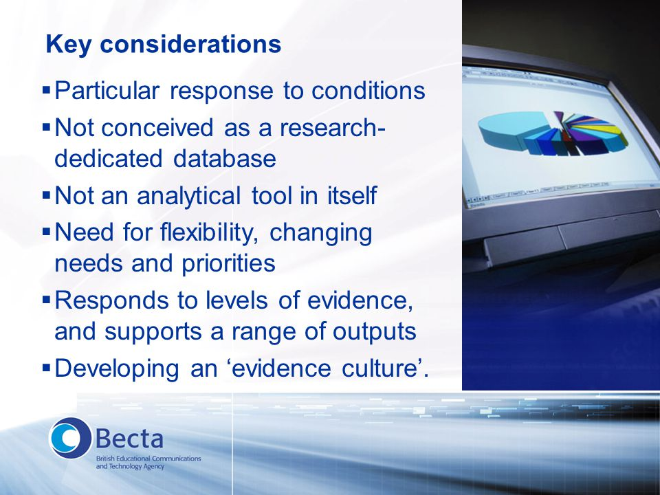  Particular response to conditions  Not conceived as a research- dedicated database  Not an analytical tool in itself  Need for flexibility, changing needs and priorities  Responds to levels of evidence, and supports a range of outputs  Developing an 'evidence culture'.