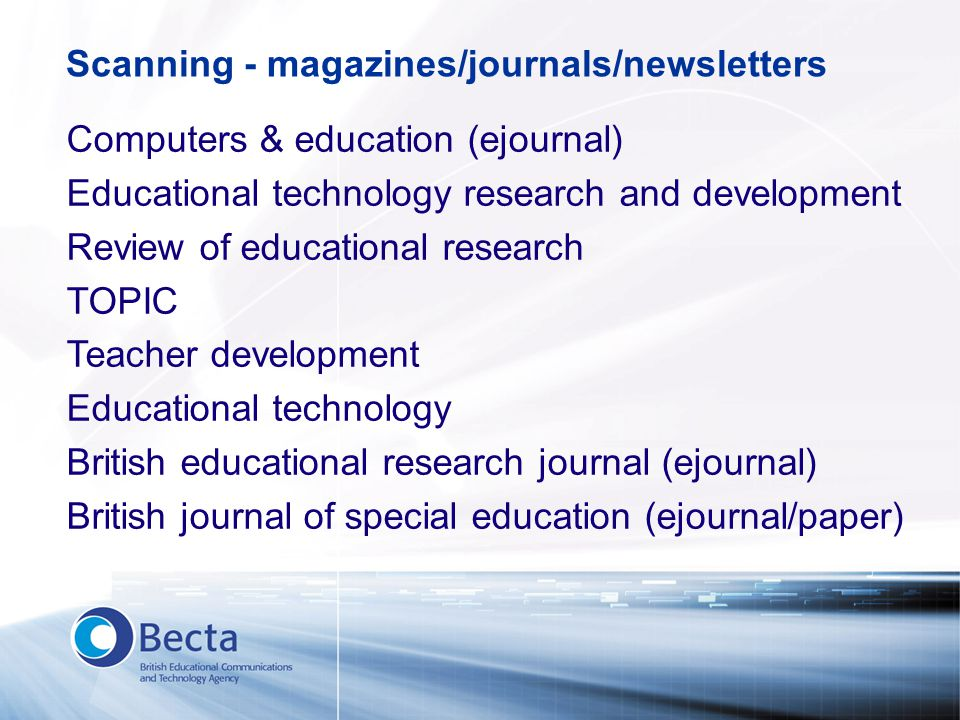 Scanning - magazines/journals/newsletters Computers & education (ejournal) Educational technology research and development Review of educational resea
