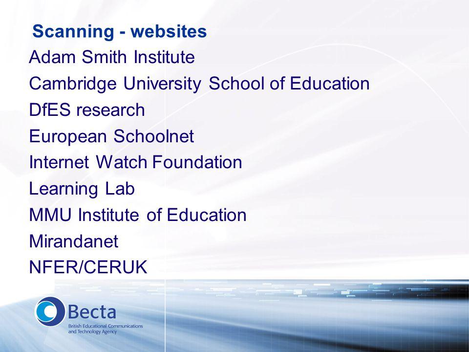 Scanning - websites Adam Smith Institute Cambridge University School of Education DfES research European Schoolnet Internet Watch Foundation Learning