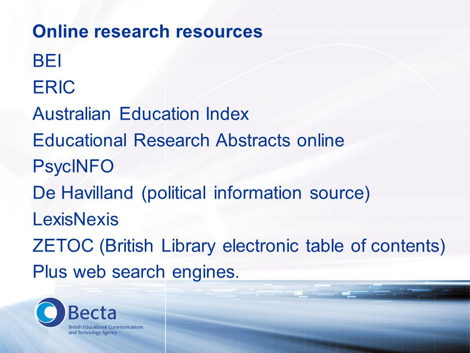 Online research resources BEI ERIC Australian Education Index Educational Research Abstracts online PsycINFO De Havilland (political information sourc