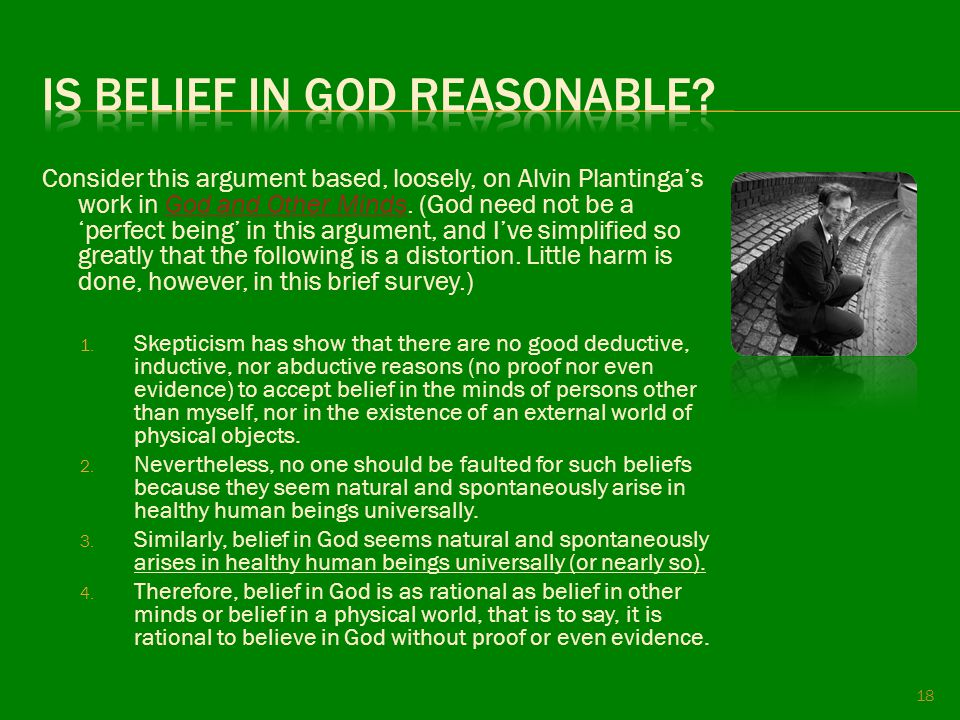 Consider this argument based, loosely, on Alvin Plantinga's work in God and Other Minds. (God need not be a 'perfect being' in this argument, and I've
