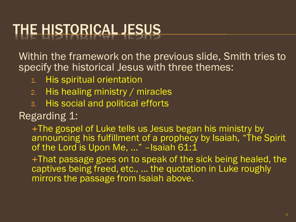Within the framework on the previous slide, Smith tries to specify the historical Jesus with three themes: 1. His spiritual orientation 2. His healing