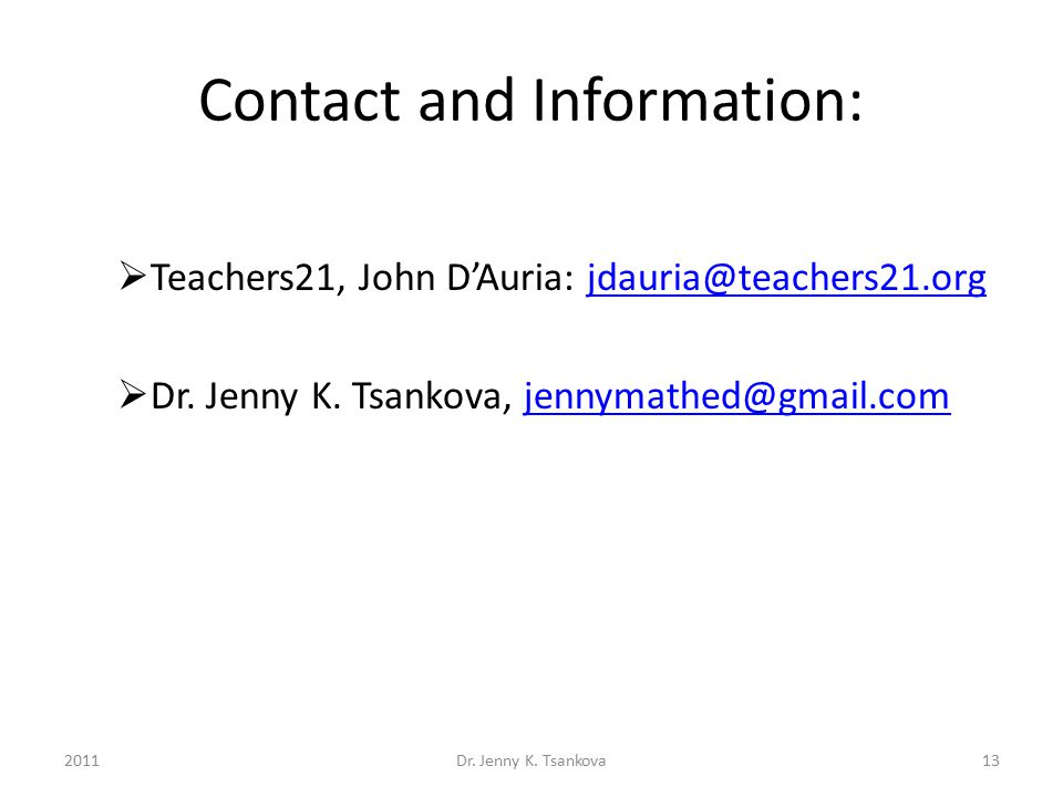 Contact and Information:  Teachers21, John D'Auria: jdauria@teachers21.orgjdauria@teachers21.org  Dr. Jenny K. Tsankova, jennymathed@gmail.comjennym