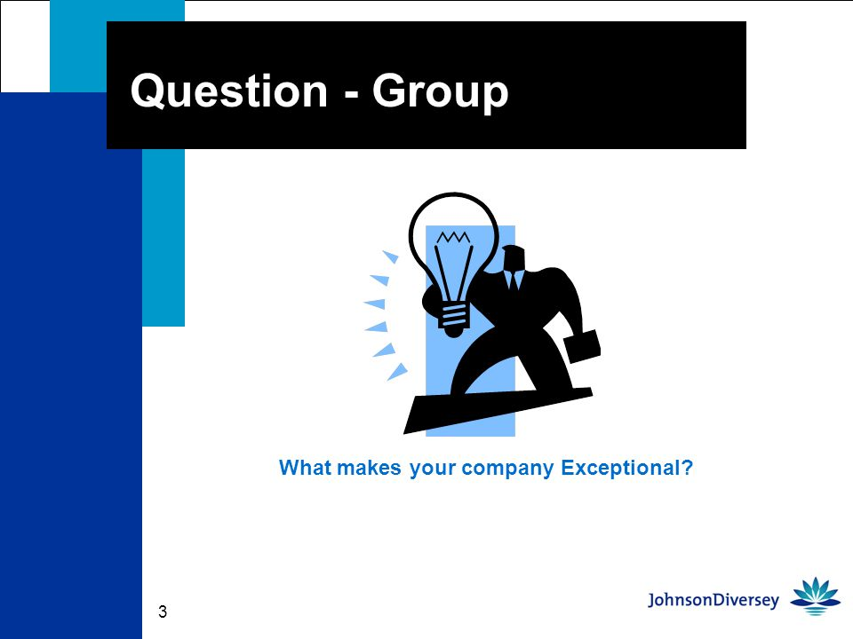 3 Question - Group What makes your company Exceptional