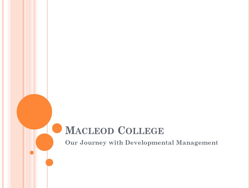 M ACLEOD C OLLEGE Our Journey with Developmental Management