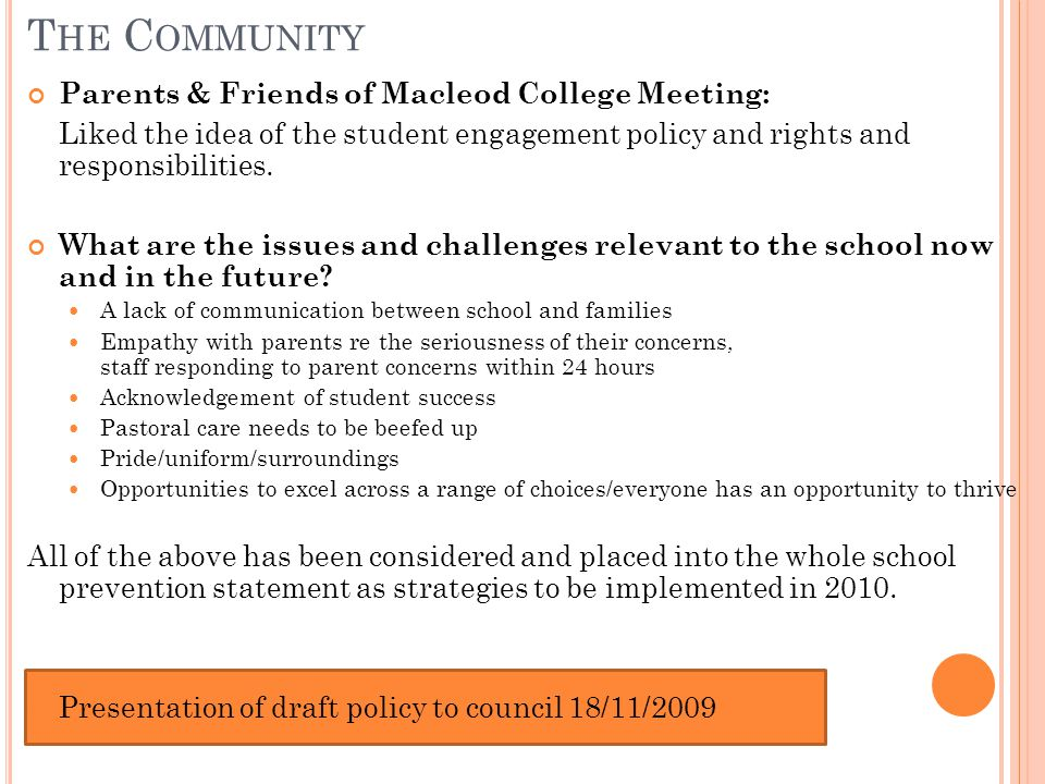 T HE C OMMUNITY Parents & Friends of Macleod College Meeting: Liked the idea of the student engagement policy and rights and responsibilities. What ar