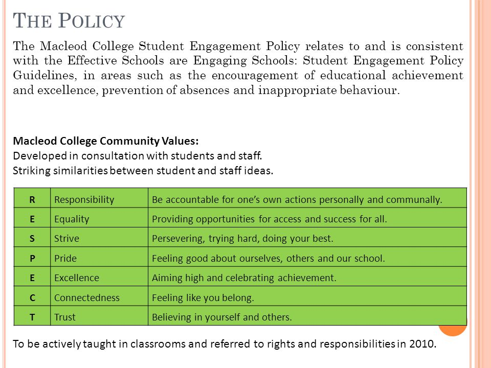 T HE P OLICY The Macleod College Student Engagement Policy relates to and is consistent with the Effective Schools are Engaging Schools: Student Engag