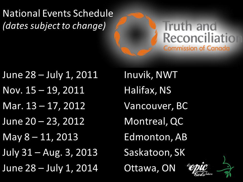 June 28 – July 1, 2011Inuvik, NWT Nov. 15 – 19, 2011Halifax, NS Mar. 13 – 17, 2012Vancouver, BC June 20 – 23, 2012Montreal, QC May 8 – 11, 2013Edmonto