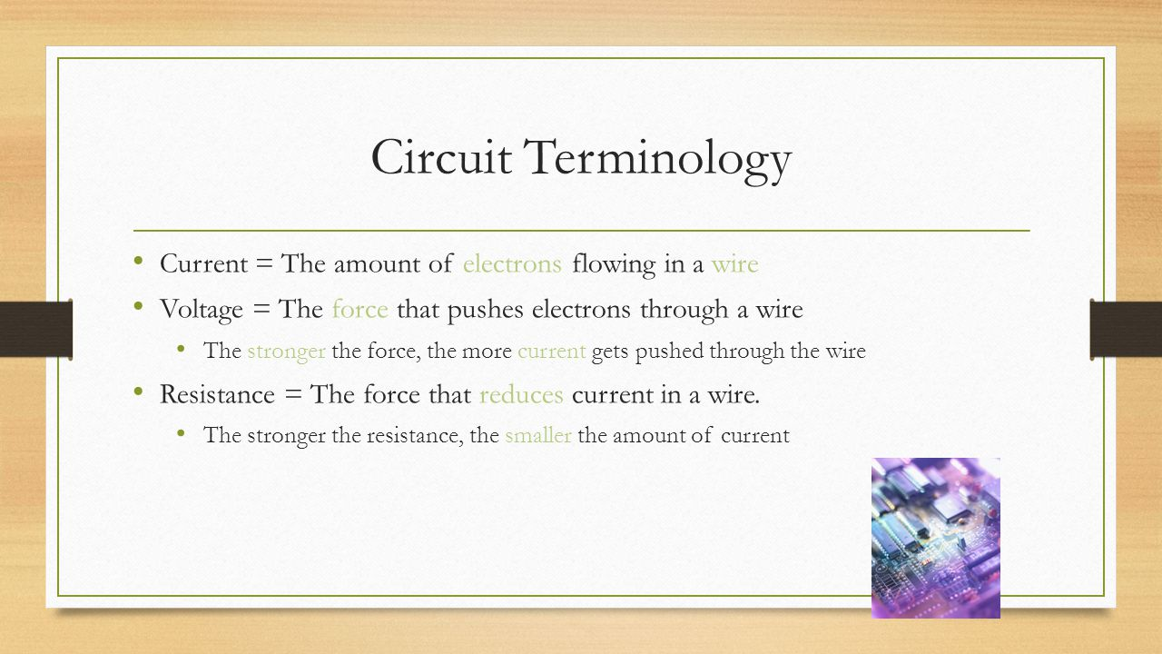 What are circuits made of? Conductors – A material through which electric current can pass easily Examples: Any metal (especially copper) Water Insula