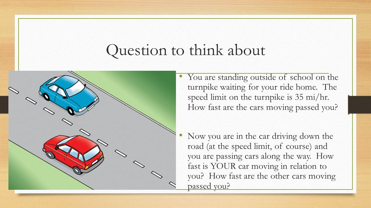 Question to think about You are standing outside of school on the turnpike waiting for your ride home.
