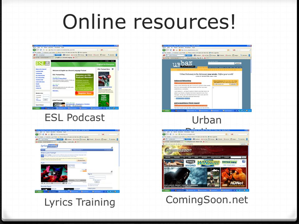 Online resources! ESL Podcast Urban Dictionary Lyrics Training ComingSoon.net