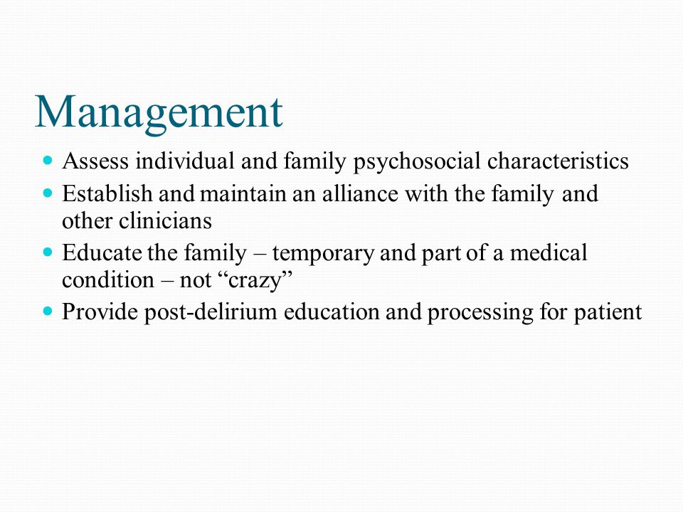 Management Assess individual and family psychosocial characteristics Establish and maintain an alliance with the family and other clinicians Educate t