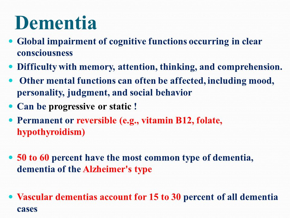 Dementia Global impairment of cognitive functions occurring in clear consciousness Difficulty with memory, attention, thinking, and comprehension. Oth