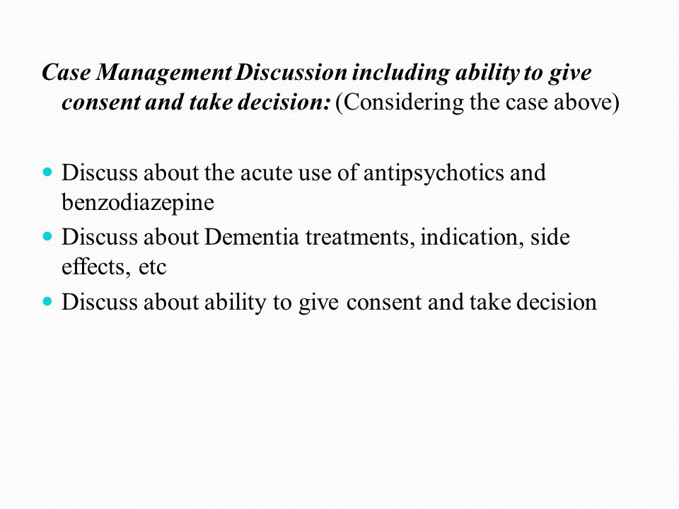 Case Management Discussion including ability to give consent and take decision: (Considering the case above) Discuss about the acute use of antipsycho