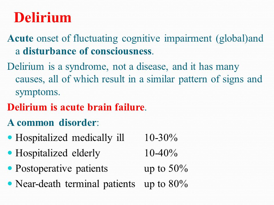 Delirium Acute onset of fluctuating cognitive impairment (global)and a disturbance of consciousness. Delirium is a syndrome, not a disease, and it has