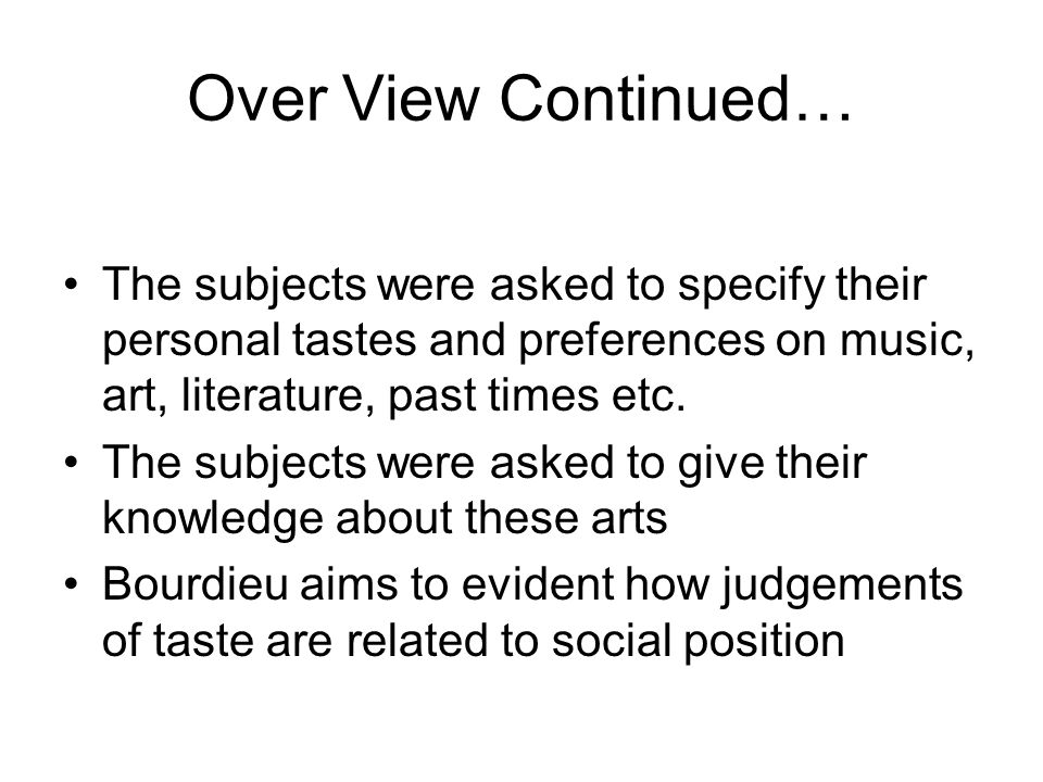 Over View Continued… The subjects were asked to specify their personal tastes and preferences on music, art, literature, past times etc.