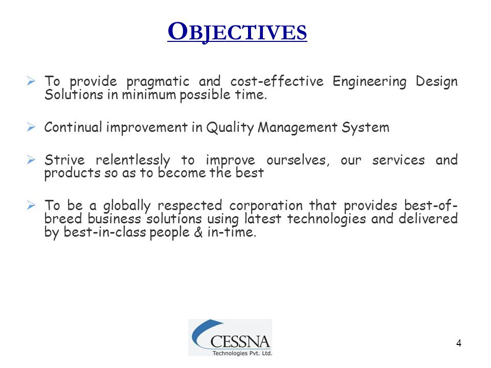 4 O BJECTIVES  To provide pragmatic and cost-effective Engineering Design Solutions in minimum possible time.  Continual improvement in Quality Mana