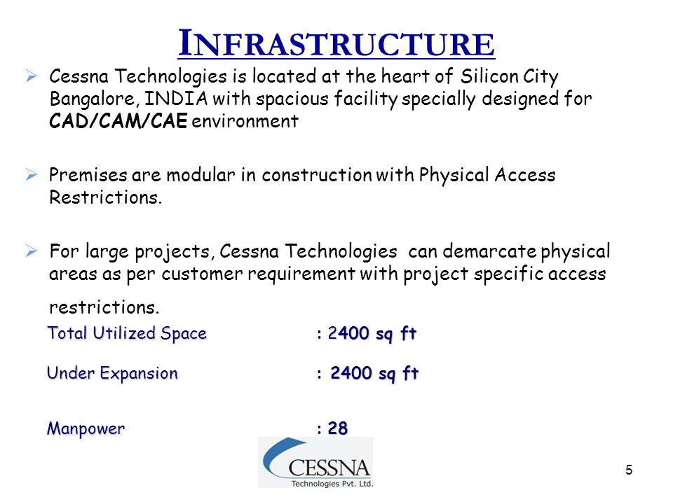 5 I NFRASTRUCTURE  Cessna Technologies is located at the heart of Silicon City Bangalore, INDIA with spacious facility specially designed for CAD/CAM