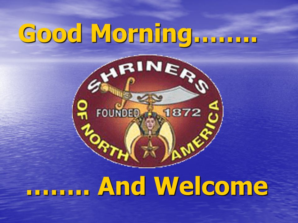 Good Morning…….. …….. And Welcome …….. And Welcome