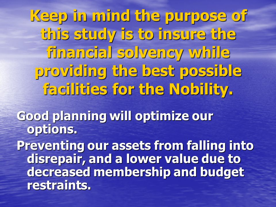 Keep in mind the purpose of this study is to insure the financial solvency while providing the best possible facilities for the Nobility.