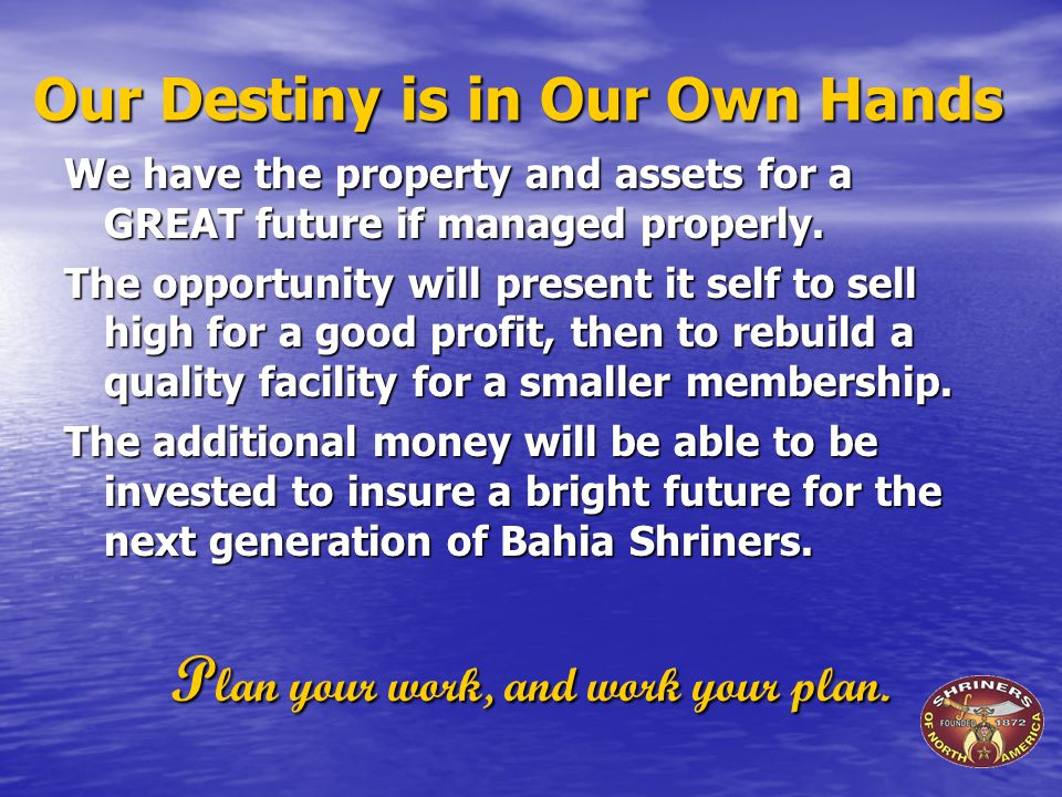Our Destiny is in Our Own Hands We have the property and assets for a GREAT future if managed properly.
