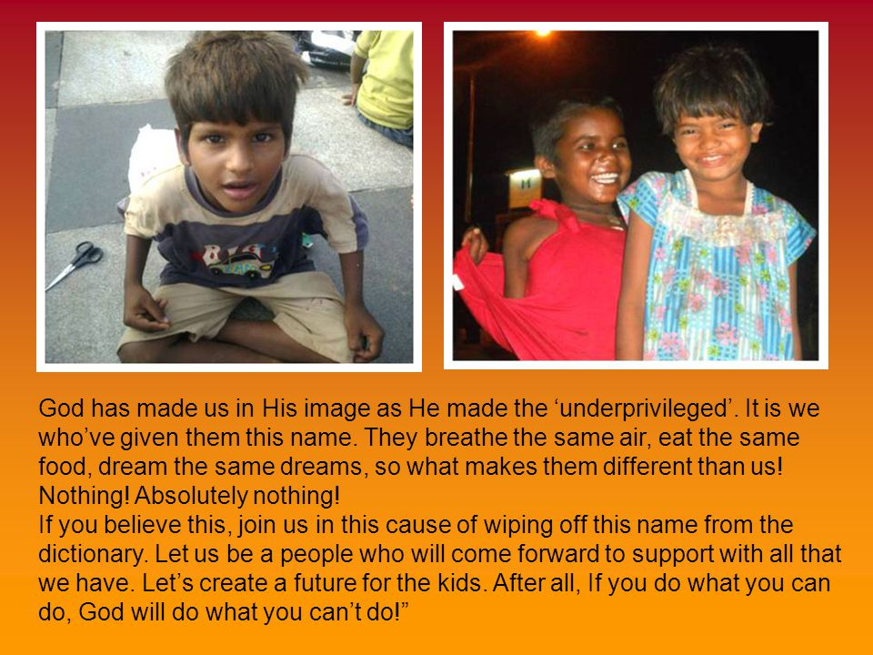 God has made us in His image as He made the 'underprivileged'.