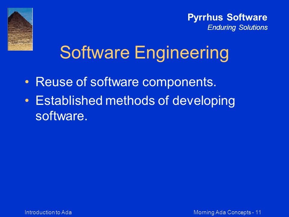 Morning Ada Concepts - 11Introduction to Ada Pyrrhus Software Enduring Solutions Software Engineering Reuse of software components.