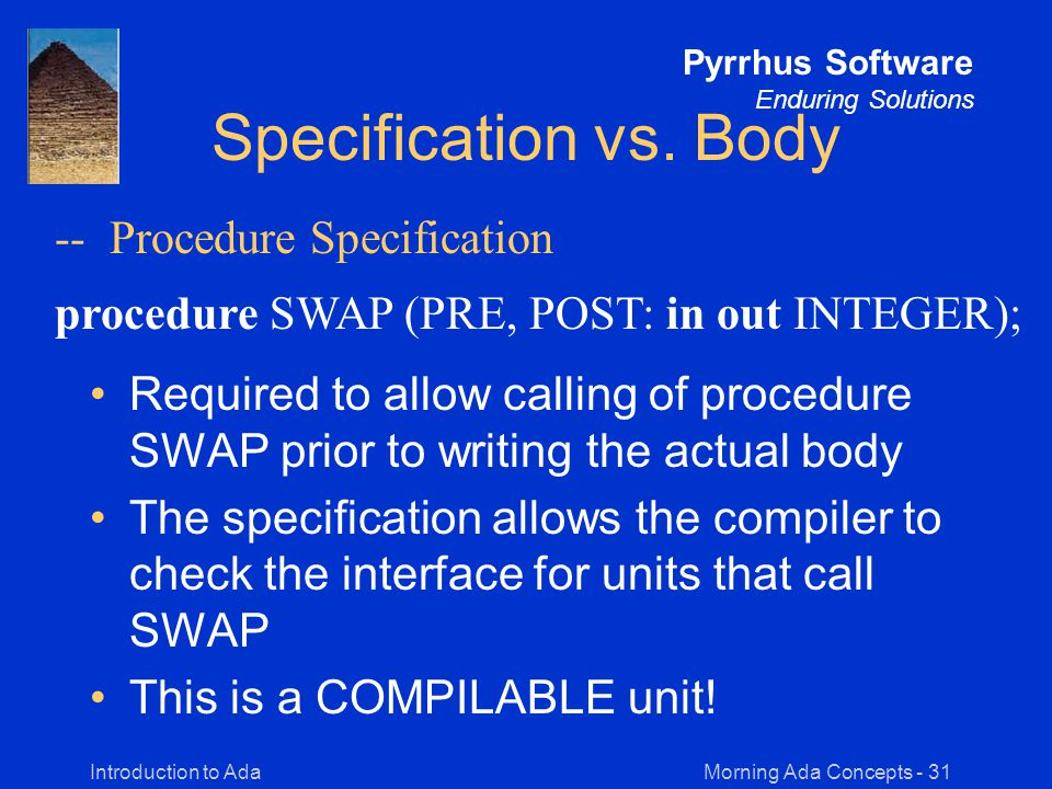 Morning Ada Concepts - 31Introduction to Ada Pyrrhus Software Enduring Solutions Specification vs.