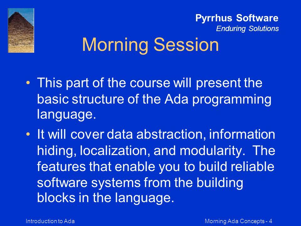 Morning Ada Concepts - 85Introduction to Ada Pyrrhus Software Enduring Solutions Generics Generics are like high-level macros.