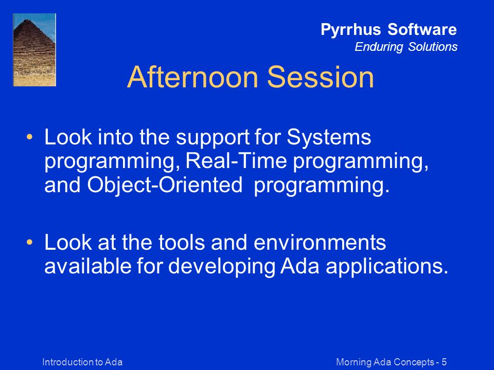 Morning Ada Concepts - 76Introduction to Ada Pyrrhus Software Enduring Solutions Sample Program -- To exemplify some of the Ada statements, let s look -- at the implementation of a wrap-around' successor -- function for type DAYS.