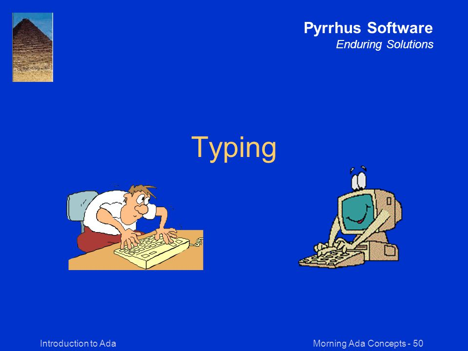Morning Ada Concepts - 50Introduction to Ada Pyrrhus Software Enduring Solutions Typing