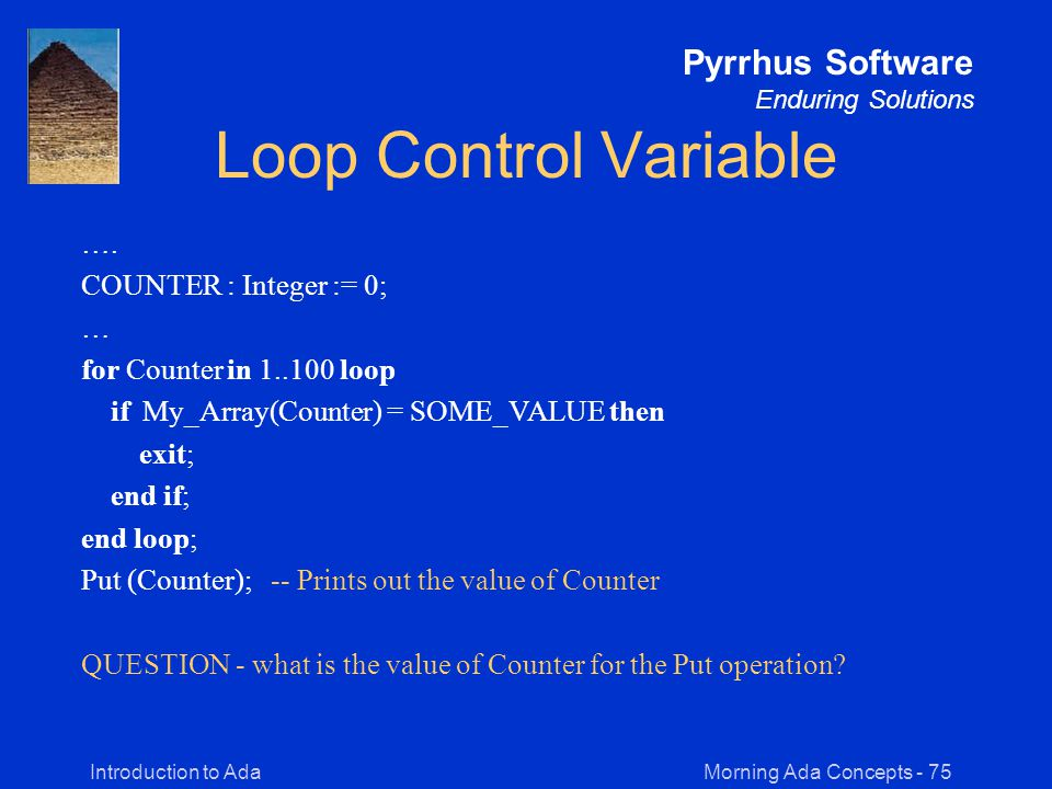 Morning Ada Concepts - 75Introduction to Ada Pyrrhus Software Enduring Solutions Loop Control Variable ….