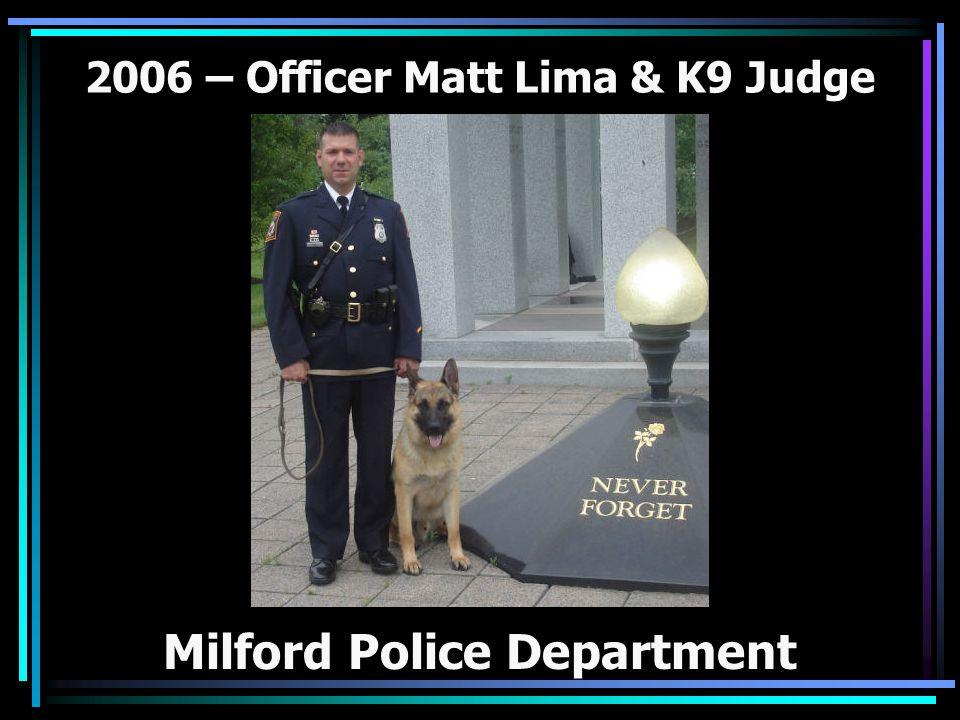 2006 – Officer Matt Lima & K9 Judge Milford Police Department