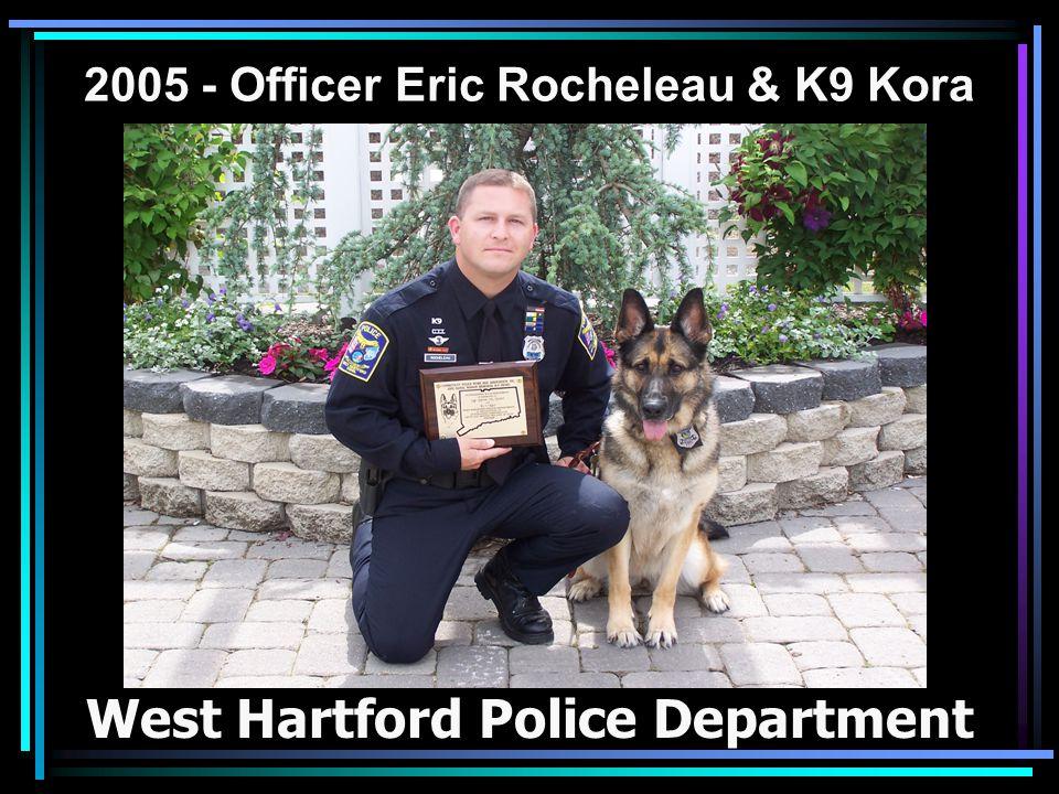 2005 - Officer Eric Rocheleau & K9 Kora West Hartford Police Department
