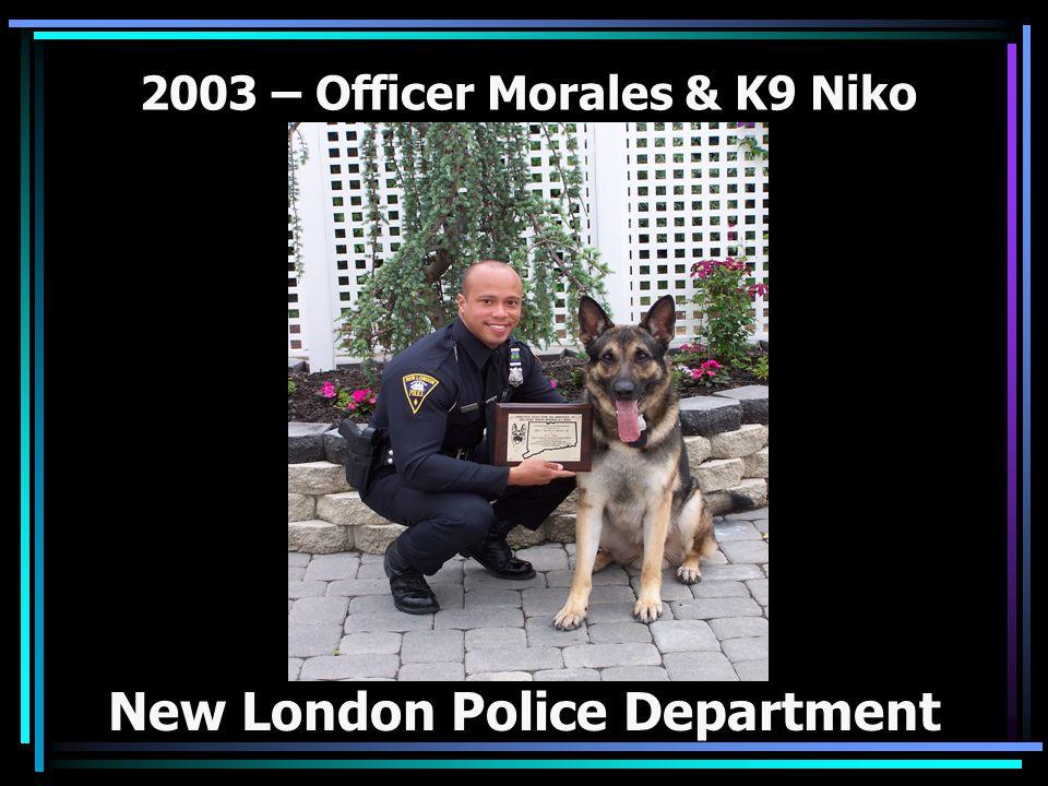 2003 – Officer Morales & K9 Niko New London Police Department