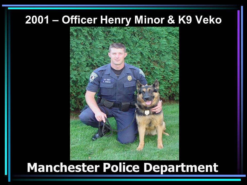 2001 – Officer Henry Minor & K9 Veko Manchester Police Department