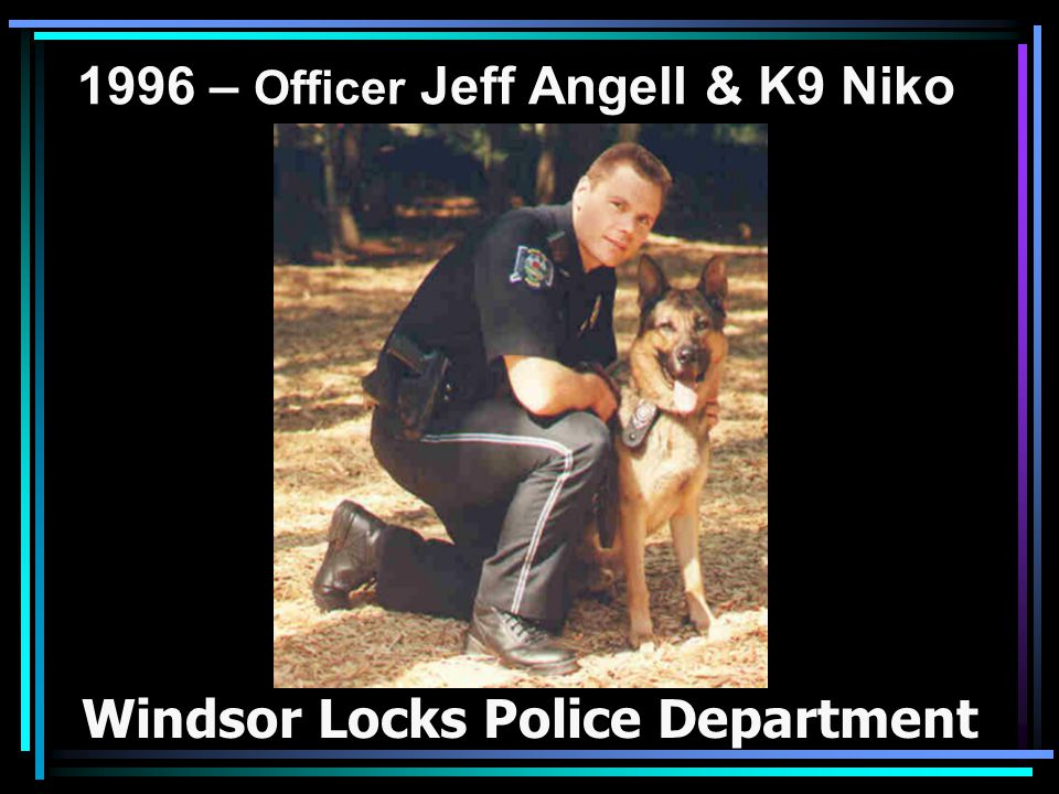 1996 – Officer Jeff Angell & K9 Niko Windsor Locks Police Department