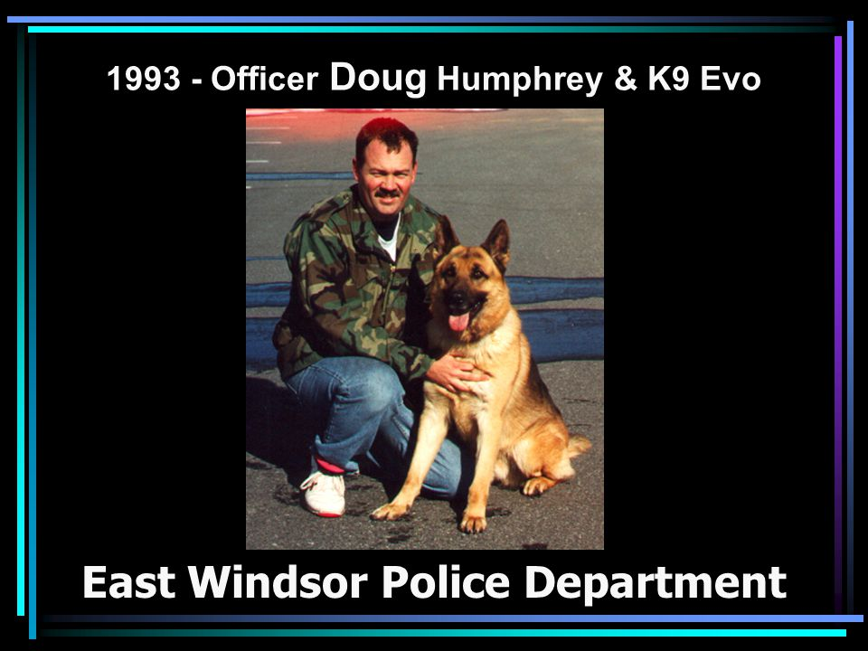 1993 - Officer Doug Humphrey & K9 Evo East Windsor Police Department