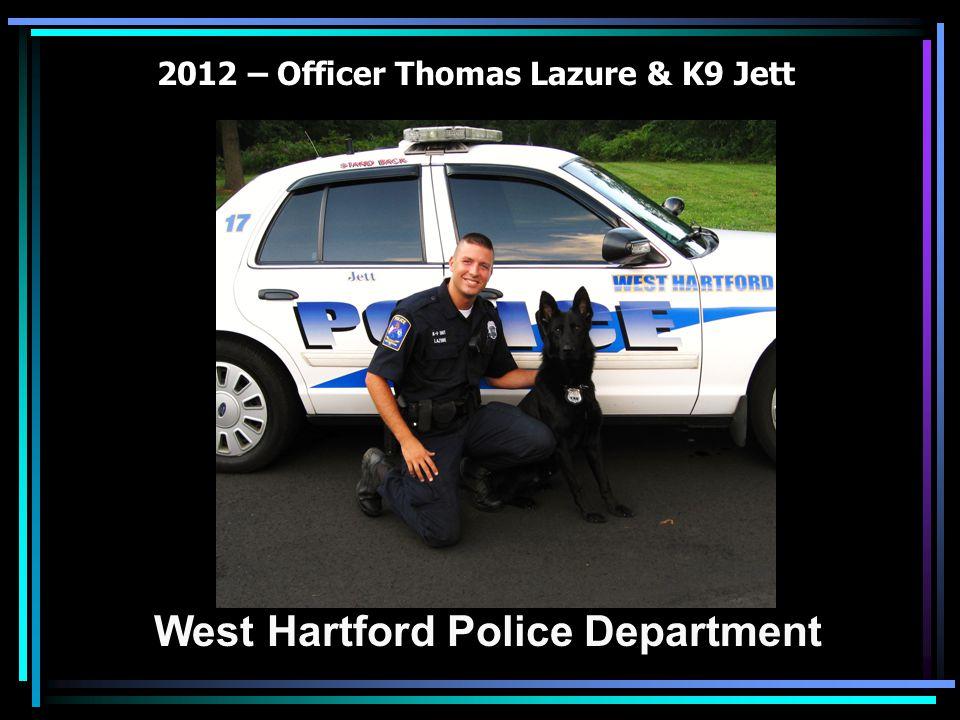 2012 – Officer Thomas Lazure & K9 Jett West Hartford Police Department