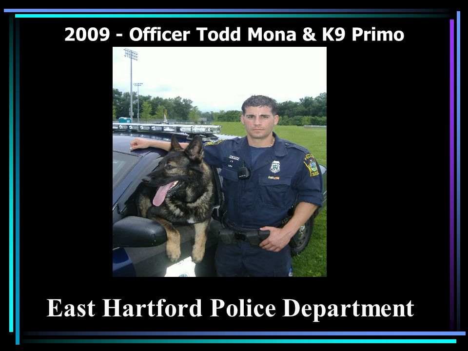 2009 - Officer Todd Mona & K9 Primo East Hartford Police Department