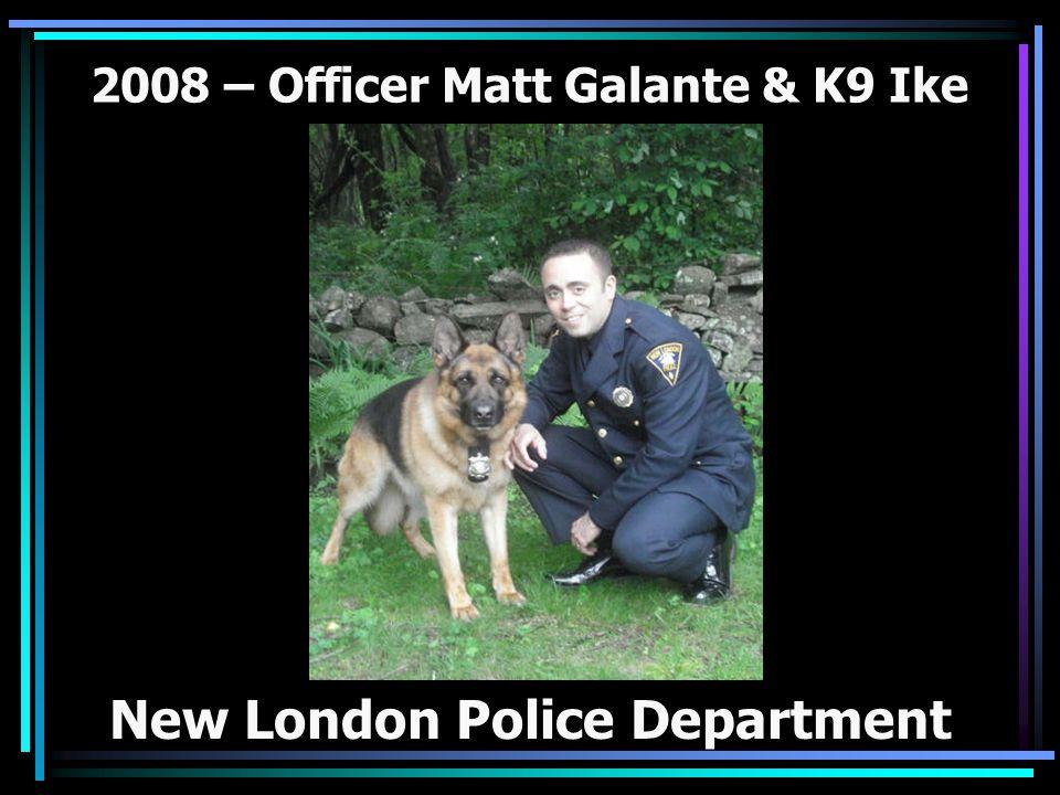 2008 – Officer Matt Galante & K9 Ike New London Police Department