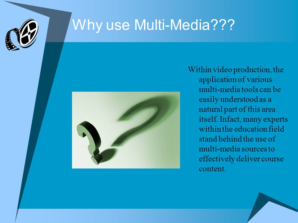 Why use Multi-Media??? Within video production, the application of various multi-media tools can be easily understood as a natural part of this area i