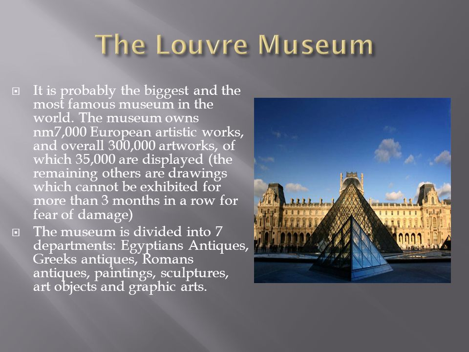  It is probably the biggest and the most famous museum in the world.