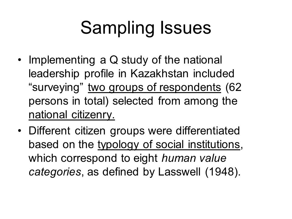 Sampling Issues Implementing a Q study of the national leadership profile in Kazakhstan included surveying two groups of respondents (62 persons in total) selected from among the national citizenry.