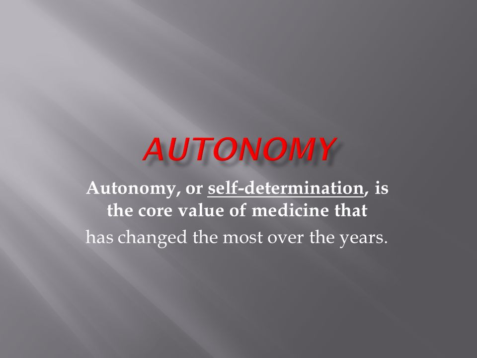Autonomy, or self-determination, is the core value of medicine that has changed the most over the years.
