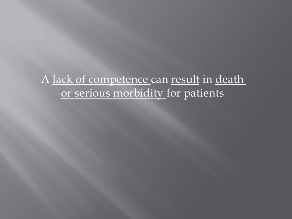 A lack of competence can result in death or serious morbidity for patients