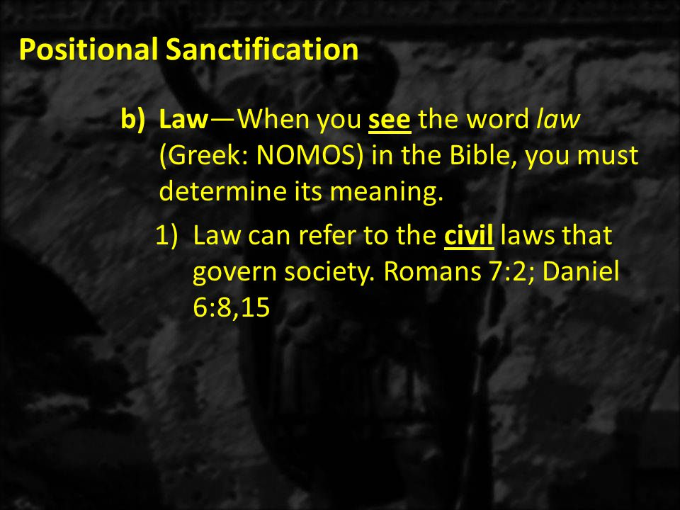 Positional Sanctification b)Law—When you see the word law (Greek: NOMOS) in the Bible, you must determine its meaning.