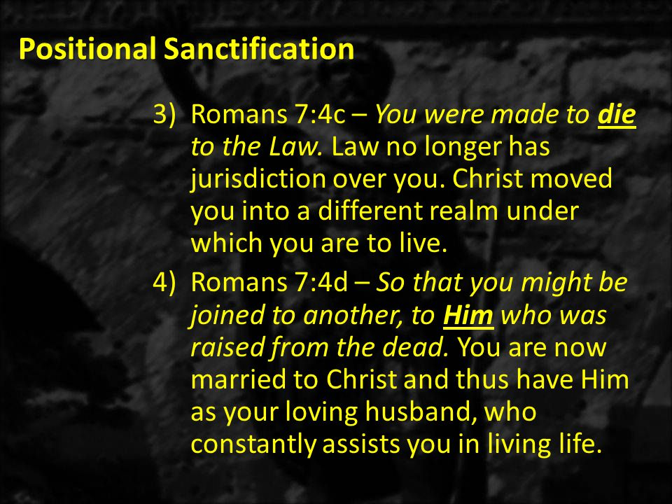 Positional Sanctification 3)Romans 7:4c – You were made to die to the Law.
