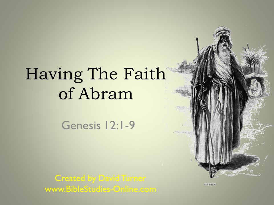 Genesis 12:1-9 (NET) 1 Now the Lord said to Abram, Go out from your country, your relatives, and your father's household to the land that I will show you.